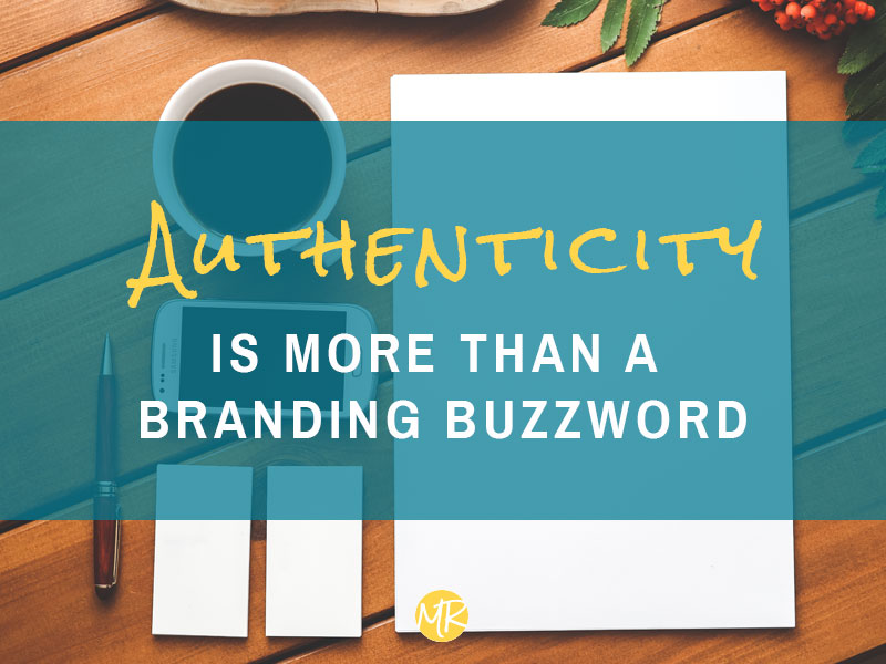 Authenticity Is More Than A Branding Buzzword