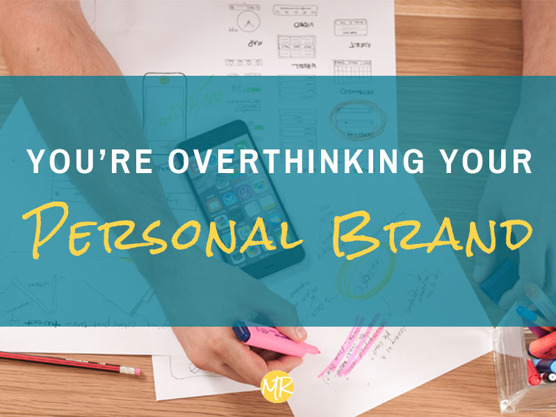 You're Overthinking Your Personal Brand