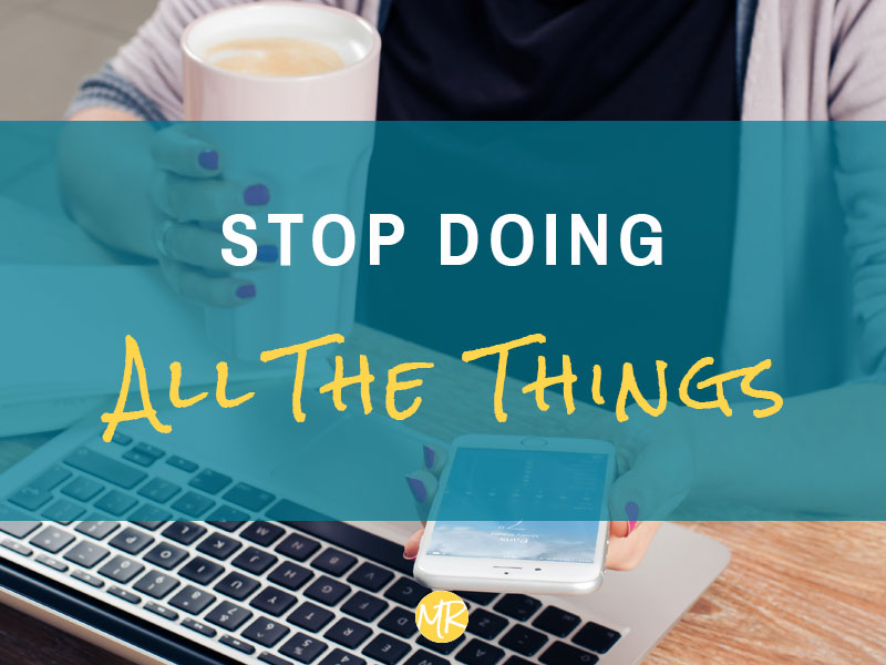 Stop doing all the things