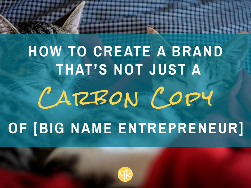 How to create a brand that's not just a carbon copy of [big name entrepreneur]