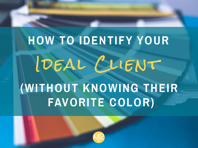 How to identify your ideal client without knowing their favorite color