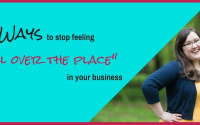 "17 ways to stop feeling ""all over the place"" in your business"