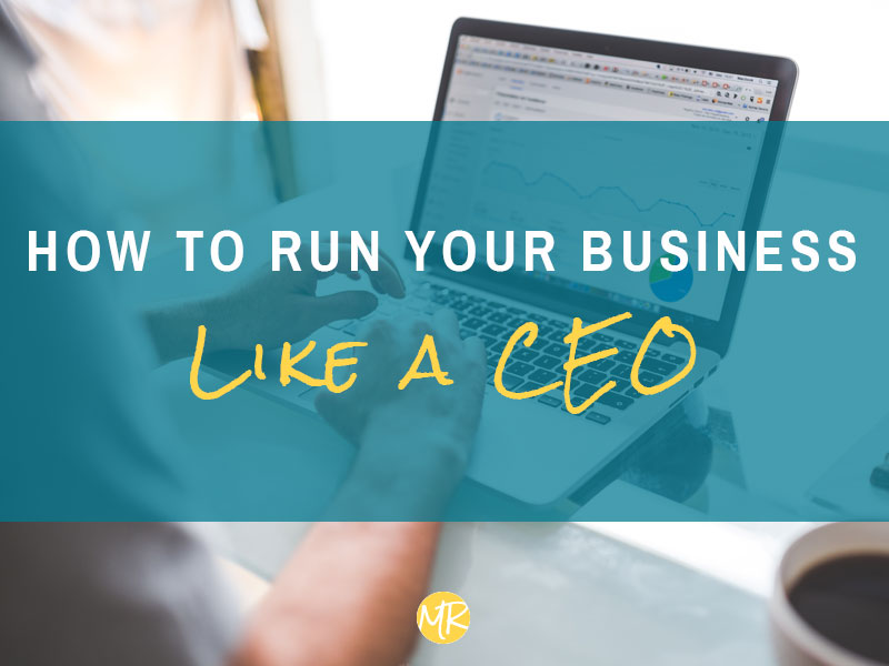 How to run your business like a CEO