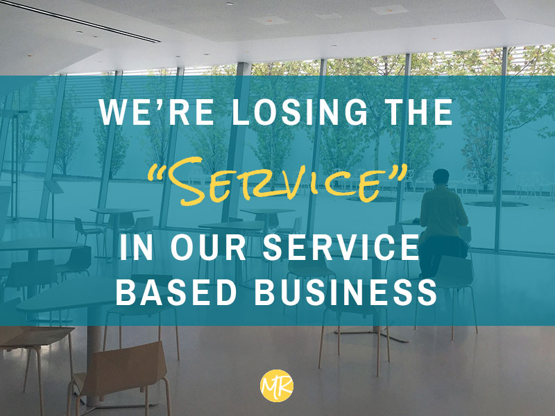 "We're losing the ""service"" in our service-based businesses"