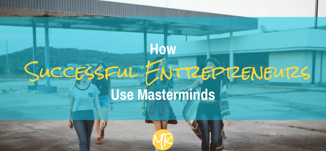 How Successful Entrepreneurs Use Masterminds