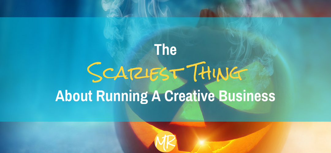 The Scariest Thing About Running A Creative Business
